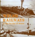 Welsh Railways in the heyday of steam  by CASSERLEY, H.C.