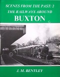 The Railways Around Buxton  by BENTLEY, J.M.