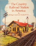 The Country Railroad Station in America  by GRANT, H. Roger & BOHI, Charles W.