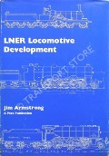 LNER Locomotive Development  by ARMSTRONG, Jim