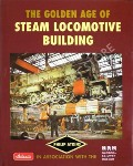 The Golden Age of Steam Locomotive Building  by ATKINS, Philip