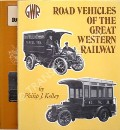 Road Vehicles of the Great Western Railway / Great Western Road Vehicles Appendix by KELLEY, Philip J.