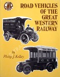 Book cover of Road Vehicles of the Great Western Railway / Great Western Road Vehicles Appendix by KELLEY, Philip J.