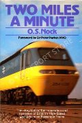 Two Miles a Minute - The story behind the conception and operation of Britain's High Speed and Advanced Passenger Trains by NOCK, O.S.