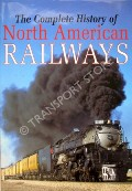 The Complete History of North American Railways  by AVERY, Derek