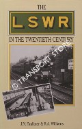 The London & South Western Railway in the 20th Century by FAULKNER, J.N. & WILLIAMS, R.A.