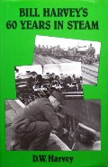 Bill Harvey's 60 Years in Steam  by HARVEY, D.W.