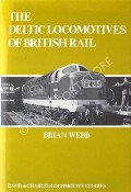 The Deltic Locomotives of British Rail  by WEBB, Brian