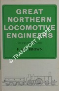 Great Northern Locomotive Engineers  by BROWN, F.A.S.