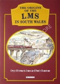 The Origins of the LMS in South Wales  by BRIWNANT-JONES, Gwyn & DUNSTONE, Denis