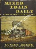 Book cover of Mixed Train Daily - A Book of Short-line Railroads by BEEBE, Lucius