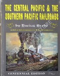 The Central Pacific & The Southern Pacific Railroads  by BEEBE, Lucius