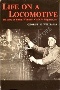 Life on a Locomotive - The Story of Buddy Williams, C&NW Engineer by WILLIAMS, George H.