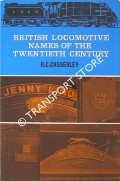 British Locomotive Names of the Twentieth Century  by CASSERLEY, H.C.C.