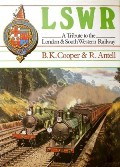 LSWR - A Tribute to the London & South Western Railway by COOPER, B.K. & ANTELL, R.