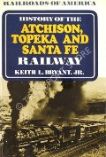 History of the Atchison, Topeka and Santa Fe Railway  by BRYANT, Keith L.