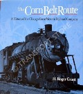 The Corn Belt Route - A History of the Chicago Great Western Railroad Company by GRANT, H. Roger