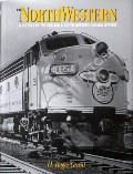 The North Western - A History of the Chicago & North Western Railway System by GRANT, H. Roger