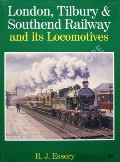 London, Tilbury and Southend Railway and its Locomotives  by ESSERY, R.J.