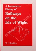 A Locomotive History of Railways on the Isle of Wight  by BRADLEY, D L