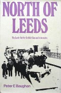 [The Midland Railway] North of Leeds: The Leeds-Settle-Carlisle line and its branches by BAUGHAN, Peter E