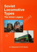 Soviet Locomotive Types - The Union Legacy by HEYWOOD, A.J. & BUTTON, I.D.C.