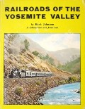 Railroads of the Yosemite Valley  by JOHNSTON, Hank