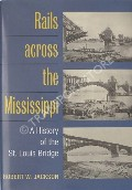 Rails Across the Mississippi  by JACKSON, Robert W.
