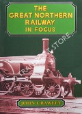 The Great Northern Railway in Focus  by CRAWLEY, John