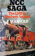 NCC Saga - The LMS in Northern Ireland by ARNOLD, R.M.