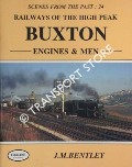 Railways of the High Peak - Buxton: Engines & Men by BENTLEY, J.M.