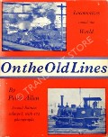 On the Old Lines - Locomotives round the World by ALLEN, Peter