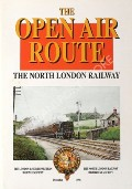 The Open Air Route - The North London Railway by HANSON, David (ed.)