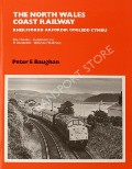 The North Wales Coast Railway:  The Chester - Holyhead Line & Llandudno - Blaenau Ffestiniog by BAUGHAN, Peter E.