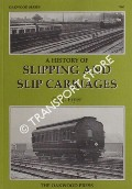 A History of Slipping and Slip Carriages  by FRYER, C.E.J.