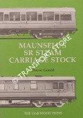 Maunsell's SR Steam Passenger Stock 1923 - 1939 / Maunsell's SR Steam Carriage Stock by GOULD, David