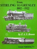 From Stirling to Gresley 1882 - 1922 by BROWN, F.A.S.