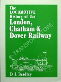 The Locomotive History of the London, Chatham & Dover Railway  by BRADLEY, D L