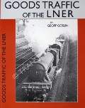 Goods Traffic of the LNER  by GOSLIN, Colin