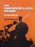 The Manchester & Leeds Railway - The Calder Valley Line by BAIRSTOW, Martin
