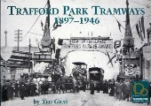 Trafford Park Tramways 1897 - 1946 by GRAY, Ted