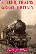Titled Trains of Great Britain  by ALLEN, Cecil J.