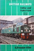 British Railways Today and Tomorrow  by ALLEN, G. Freeman