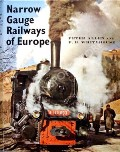 Narrow Gauge Railways of Europe  by ALLEN, Peter & WHITEHOUSE, P.B.