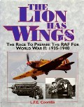The Lion Has Wings - The Race to Prepare the RAF for World War II: 1935 - 1940 by COOMBS, L.F.E.