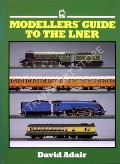Modellers' Guide to the LNER  by ADAIR, David