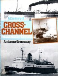 A Century of Cross-Channel Passenger Ferries  by GREENWAY, Ambrose