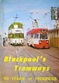 Blackpool's Tramways - 90 Years of Progress by Blackpool Civic Trust