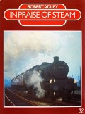 Book cover of In Praise of Steam  by ADLEY, Robert