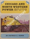 Chicago and North Western Power - Modern Steam and Diesel 1900 to 1971 by DORIN, Patrick C.